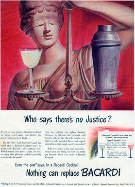 Who says there's no justice? Nothing can replace BACARDI rum in your cocktail rules the New York Supreme Court in 1937; 1940s advertising in the U.S.