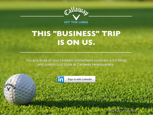 "Golfers designate an ultimate foursome using their LinkedIn network and submit the group for a chance to win a golf ""business"" trip that includes a custom club fitting at Calllaway HQ."