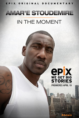 Amar'e Stoudemire: In The Moment, an EPIX Original Documentary, premiering on EPIX April 19