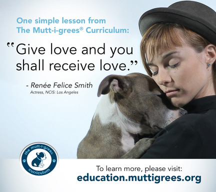 One simple lesson from the Mutt-i-grees® Curriculum: Give love and you shall receive love.  Learn more at education.muttigrees.org