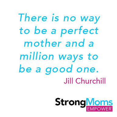 """There is no way to be a perfect mother and a million ways to be a good one."" - Jill Churchill"