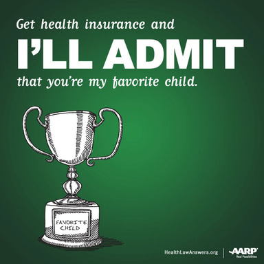 Get health insurance and I'll admit that you're my favorite child.