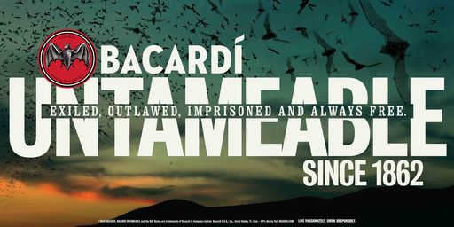 "BACARDÍ Untameable Since 1862 outdoor advertisement - ""Exiled, outlawed, imprisoned and always free."""