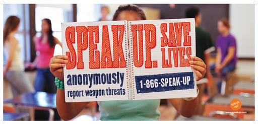 SPEAK UP. Save lives. Report weapon threats to 1-866-SPEAK-UP.