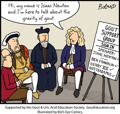 "One of the most influential scientists of all time, Sir Isaac Newton is known for his work with the laws of motion & gravitation. As a gout sufferer, Newton understood the ""gravity"" of the disease."