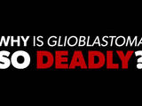 Why is glioblastoma so deadly? How do we better fight it?