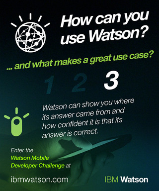"Part 3: How can you use Watson? Watson provides the ""why"" and confidence level behind its responses"