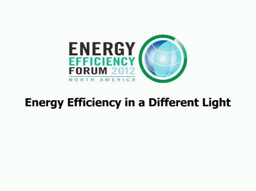 Highlights from the Energy Efficiency Forum North America  2012
