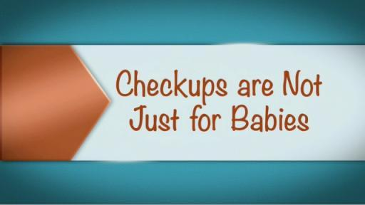 Checkups are not Just for Babies