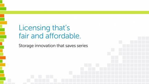 Licensing that's fair and affordable: Dell storage innovation that saves series