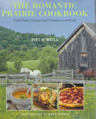 Fifi O'Neill Romantic Prairie Cookbook, Cover Photo: Mark Lohman
