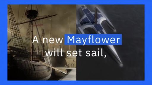 Play Video: IBM Boards the Mayflower Autonomous Ship Project