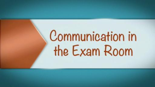 Communication in the Exam Room