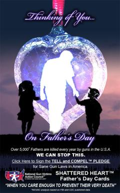 See all of our Shattered Heart™ Father's Day and Graduation Cards for Sane Gun Laws
