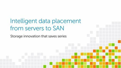 Intelligent data placement from servers to SAN: Dell storage innovation that saves series