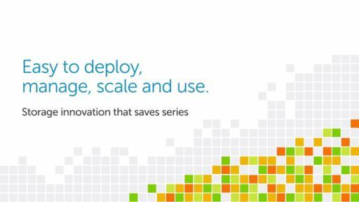 Easy to deploy, manage, scale and use: Dell storage innovation that saves series