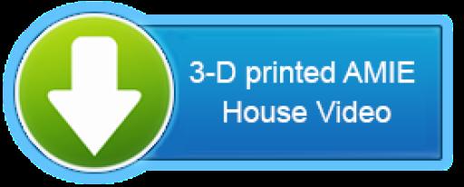 3-D printed AMIE House Video CTAB