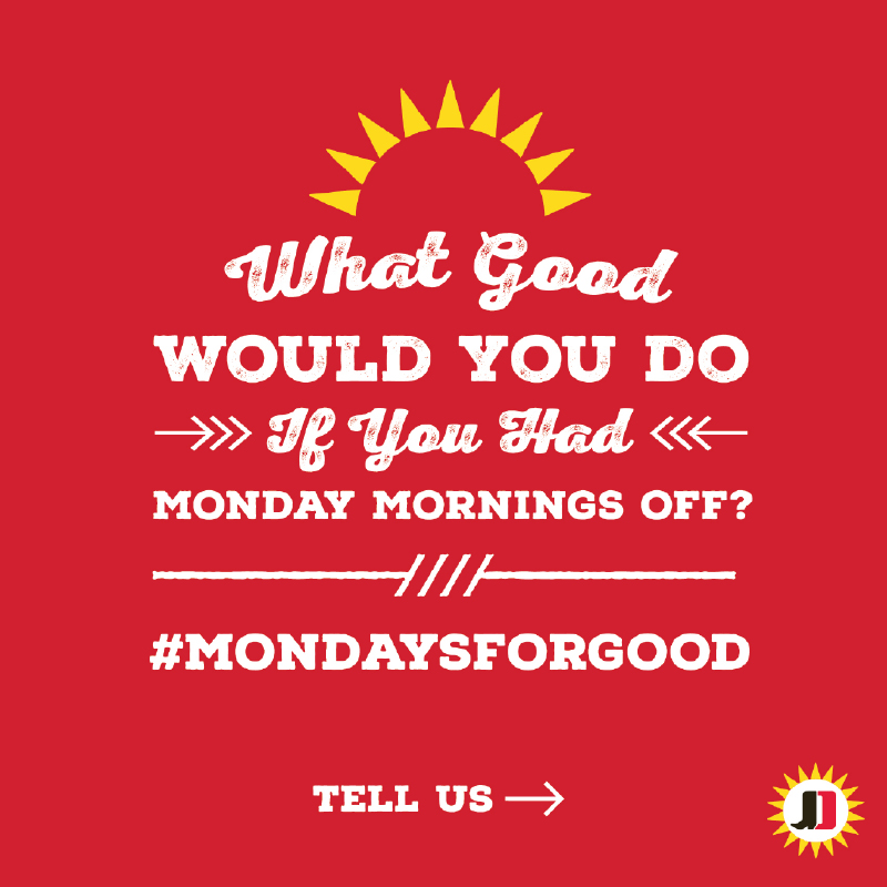 Tweet @JimmyDean using #MondaysForGood and share what you would do if given a Monday morning off to do good