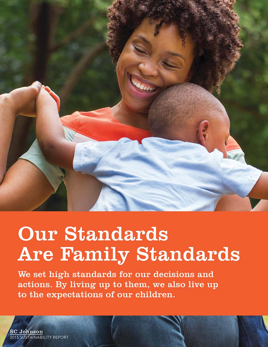 Our standards are family standards. At SC Johnson, we set high standards for our decisions and actions.