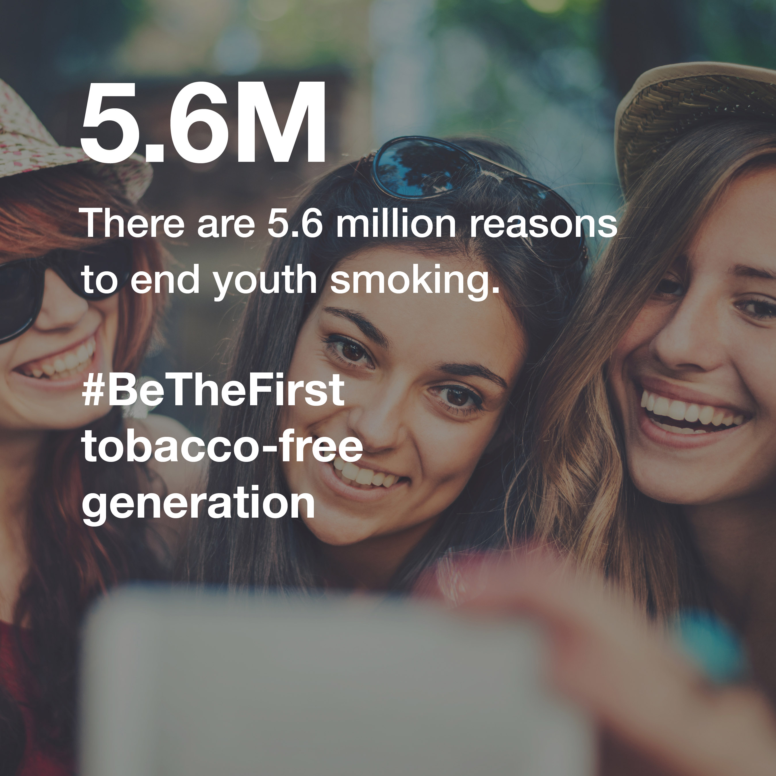 There are 5.6 million reasons to end youth smoking. #BeTheFirst tobacco-free generation.