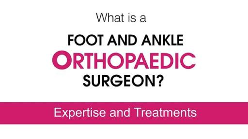 Foot and Ankle Orthopaedic Surgeons Treat a Range of Conditions