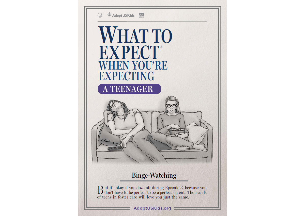 """Created in collaboration with the author and artist behind """"What to Expect When You're Expecting,"""" this print PSA reminds potential parents that it's okay to doze off during episode 3 of a binge-watching marathon - their adoptive teen will love them just the same."""