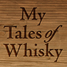 My Tales Of Whisky