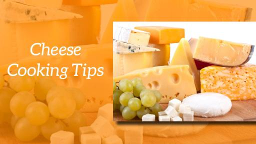 Cheese Cooking Tips