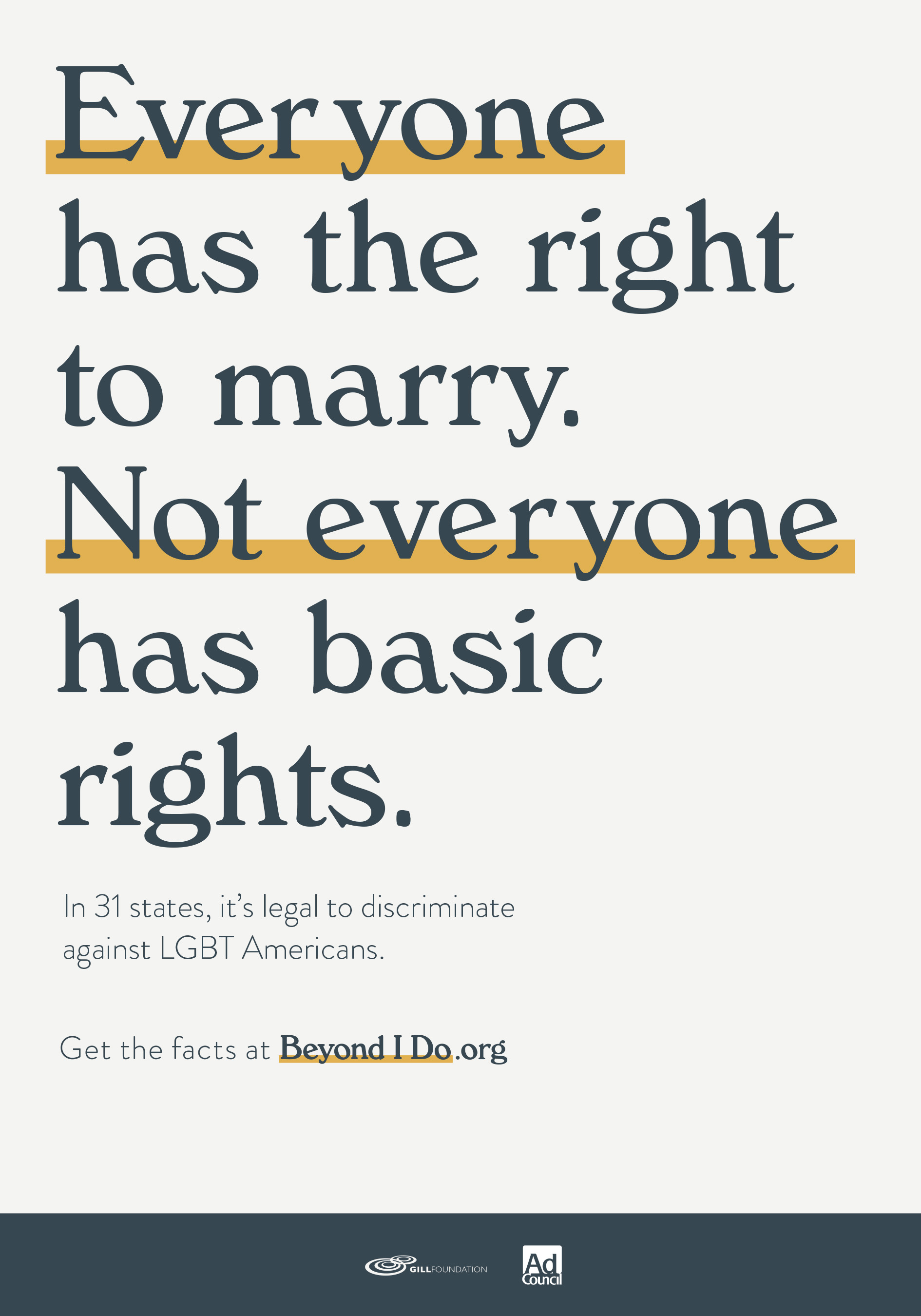 The goal of the Beyond I Do campaign is to raise awareness of the discrimination millions of LGBT Americans face every day and to promote equality for all Americans.