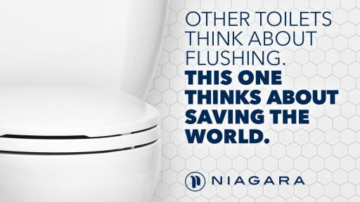 "Ad showing the left half of a white Niagra toilette, with text that reads, ""Other Toilets think about flushing. This one thinks about saving the world."""