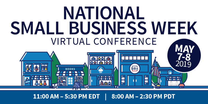 National Small Business Week Virtual Conference. May 7-8, 2019