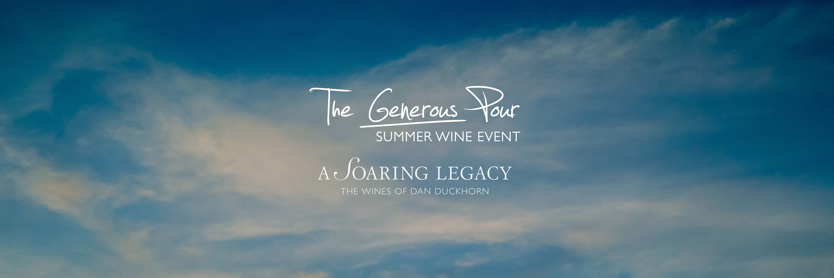 "Sky background with the words ""The Generous Pour, Summer Wine Event. A Sour Legacy, the wines of Dan Duckhorn"" overlayed."