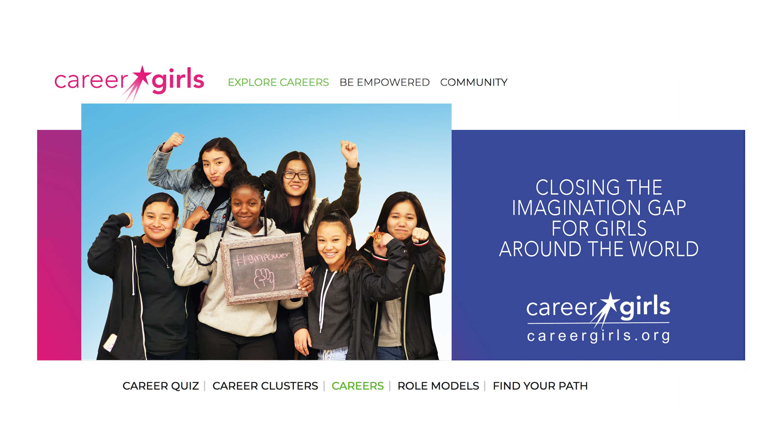 Career Girls launches new-and-improved career exploration site - Careergirls.org- making it easier for all young girls, and the educators and mentors who guide them, to access its collection of over 10,000 women career role model videos and ready-to-use, girl-centric career exploration curriculum.
