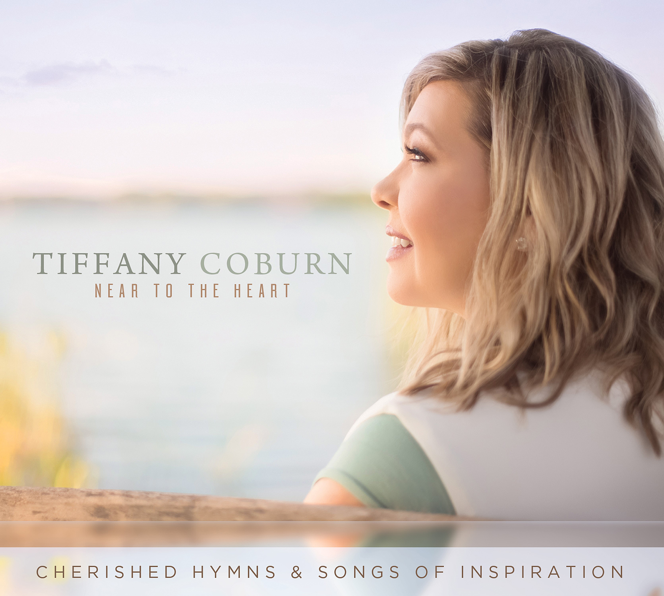 """Tiffany Coburn """"Near to the Heart: Cherished Hymns & Songs of Inspiration"""""""