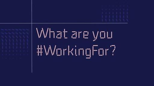 What are you #WorkingFor