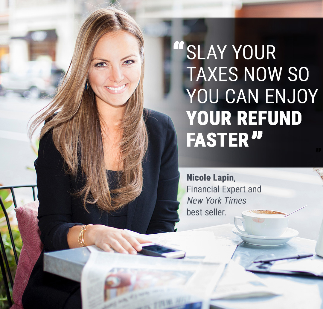 You pay your taxes once a year, but your money matters all year long. That's why TaxSlayer is teaming up with financial expert, Nicole Lapin. Together, we're giving you a powerful combination of smart money tips and tax advice, so you can master your finances and slay your taxes. Get your max refund today at TaxSlayer.com.