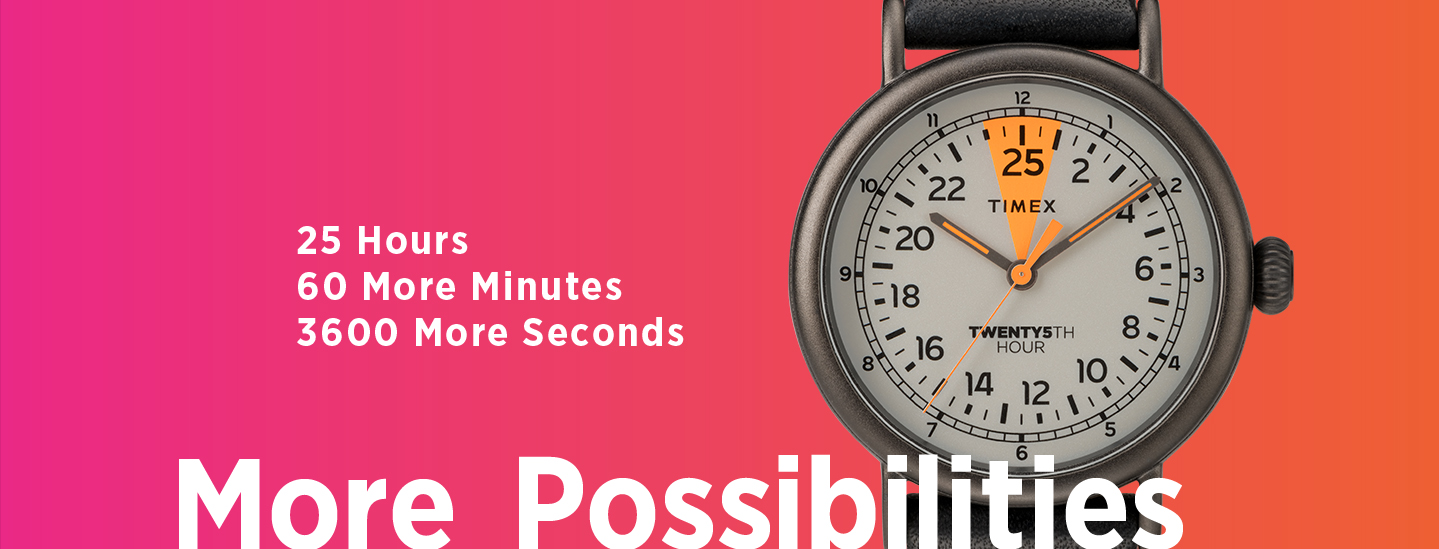 Timex hopes to inspire wearers of the 25th Hour watch to imagine what they would do with a coveted extra hour each day.