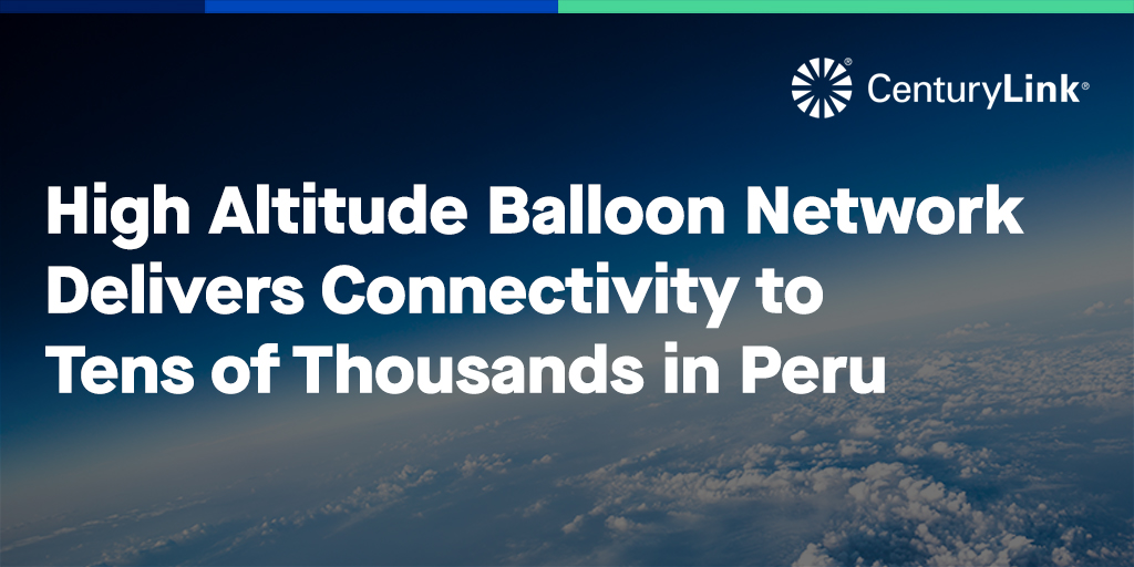 High Altitude Balloon Network Delivers Connectivity to Tens of Thousands in Peru