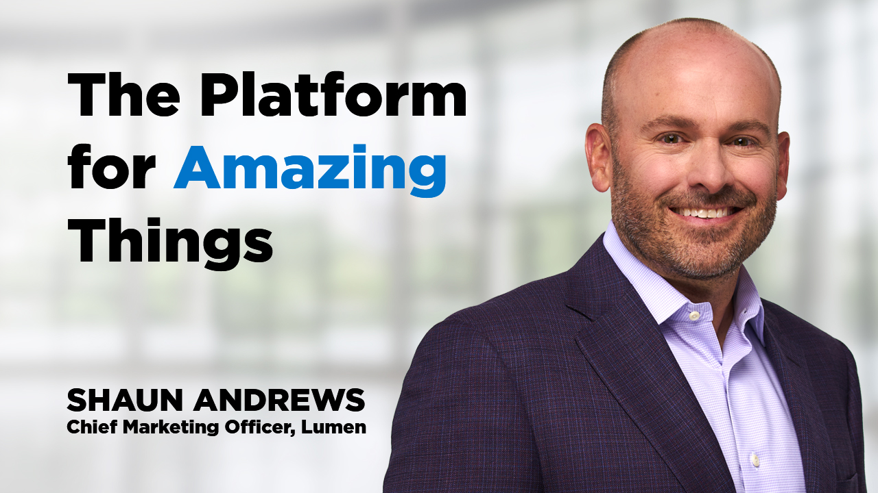 Executive Vice President and CMO Shaun Andrews shares how the Lumen Platform helps businesses capitalize on the tremendous opportunities presented by data and emerging applications.