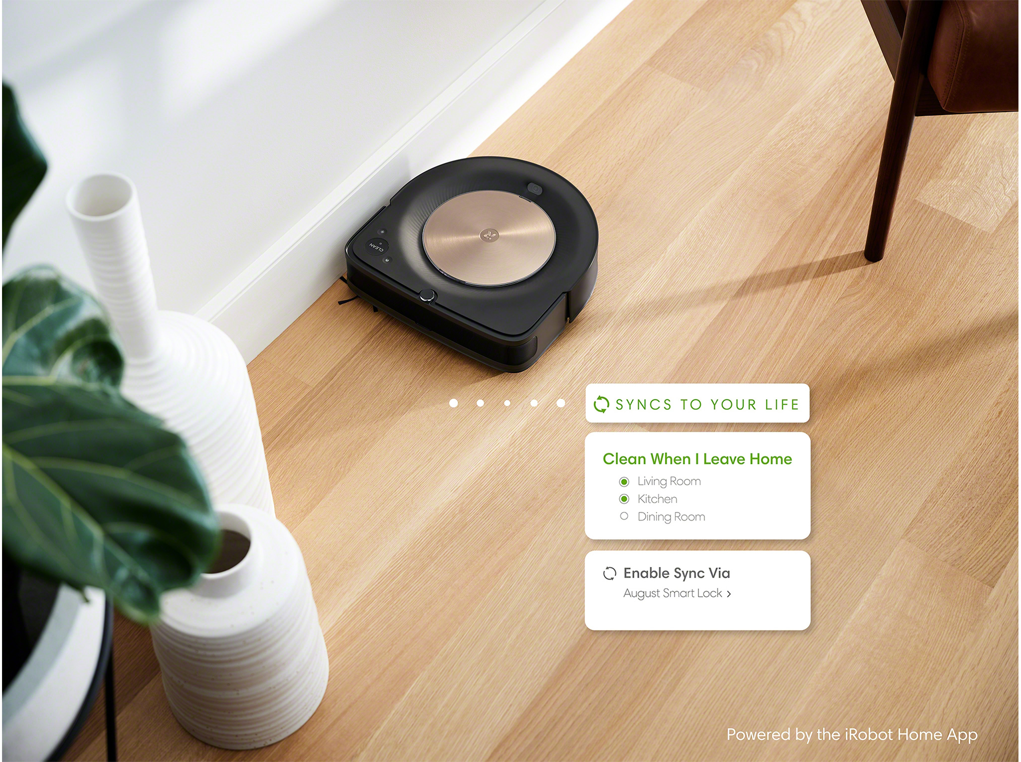 Set up event-based automations in the iRobot Home App to let Wi-Fi connected Roomba robot vacuums and Braava jet robot mops know when the ideal time is to start or stop cleaning. The iRobot Home App can use location-based services like Life360, or take prompts from smart home devices, like the August Wi-Fi Smart Lock, to know when you're away and begin cleaning.
