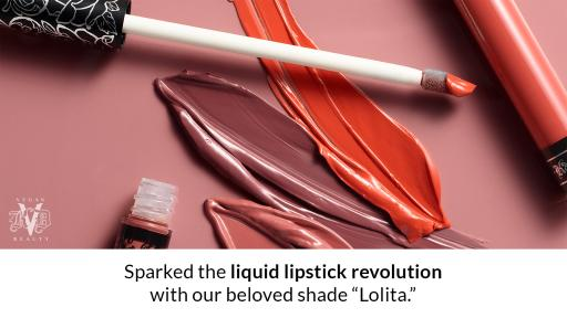 "Sparked the liquid lipstick revolution with our beloved shade ""Lolita."""