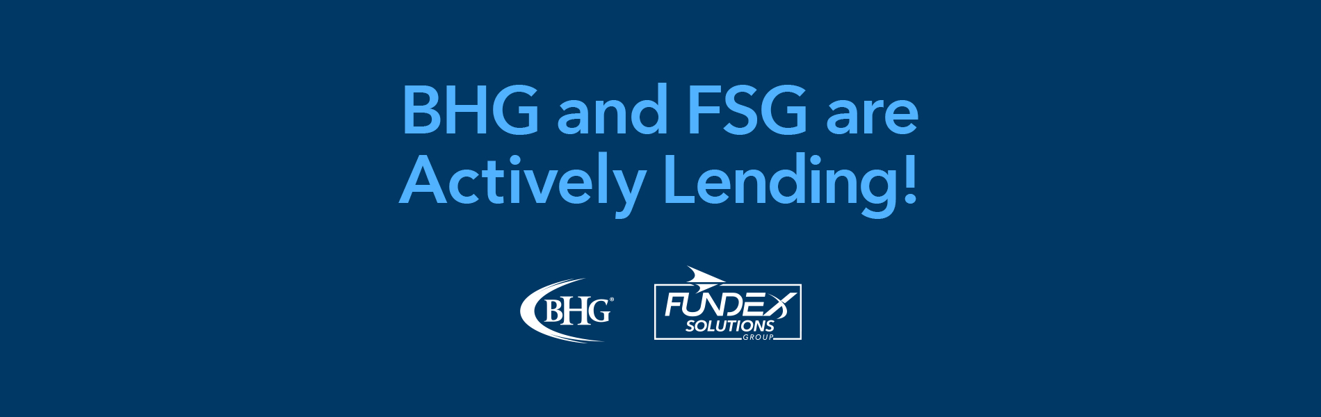 BHG and FSG are Actively Lending!