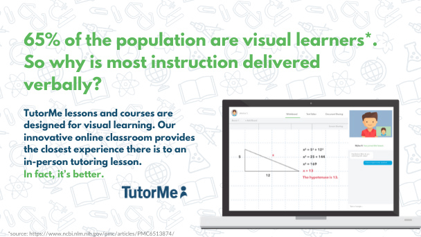 TutorMe works great for visual learners.