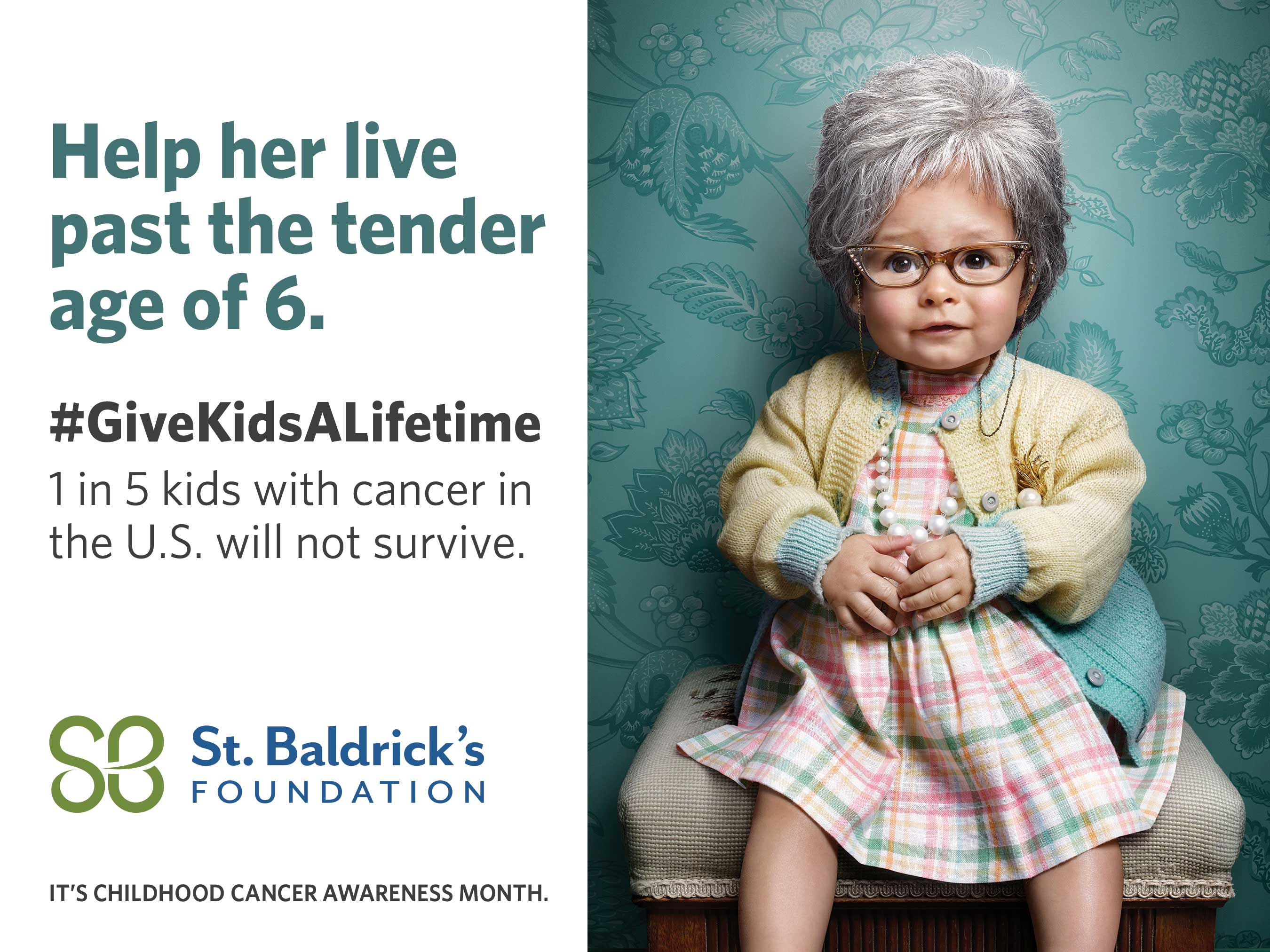 The St. Baldrick's Foundation is not trying to give kids 5 more years, it's trying to give them a lifetime.