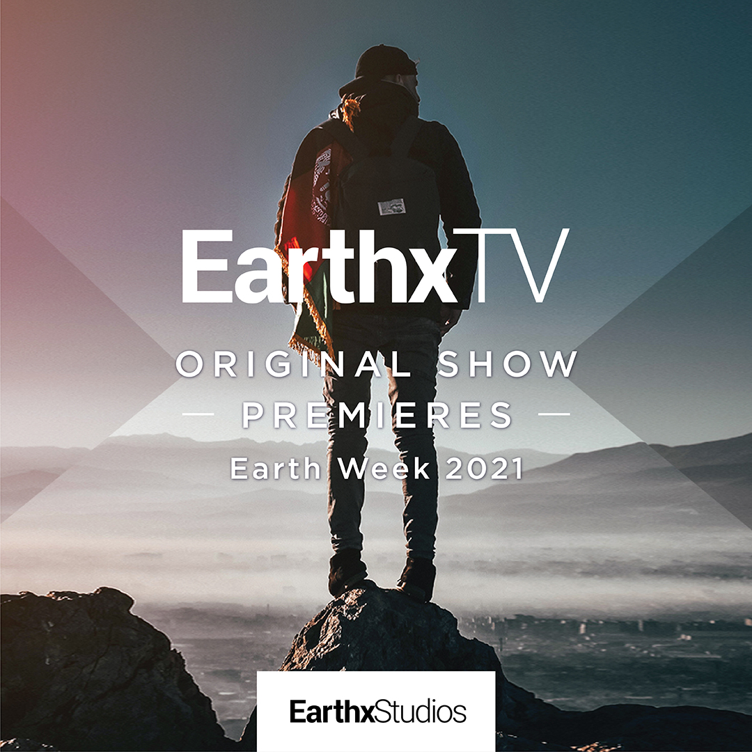 EarthxTV Show premieres Earth Week 2021