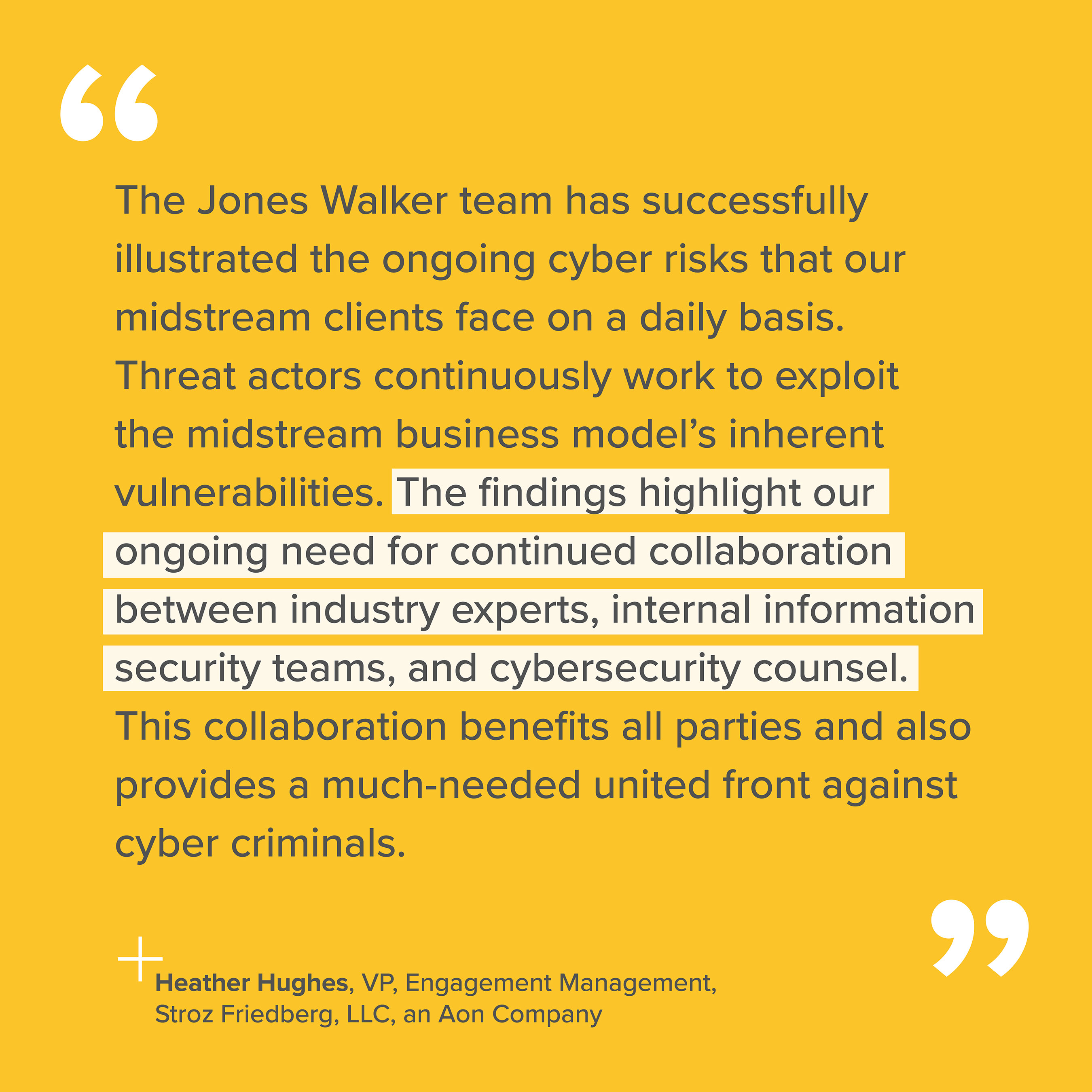 Quote about 2020 Jones Walker Midstream Oil and Gas Cybersecurity Survey from Heather Hughes, VP, Engagement Management, Stroz Friedberg, LLC, an Aon Company